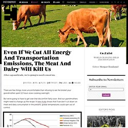 Even If We Cut All Energy And Transportation Emissions, The Meat And Dairy Will Kill Us