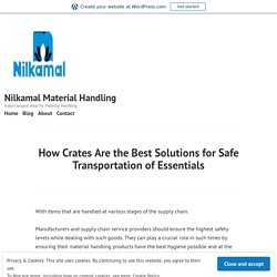 How Crates Are the Best Solutions for Safe Transportation of Essentials – Nilkamal Material Handling