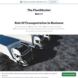 Role Of Transportation In Business – The FleetMarket