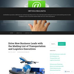 Drive New Business Leads with the Mailing List of Transportation and Logistics Executives