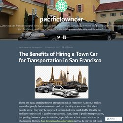 The Benefits of Hiring a Town Car for Transportation in San Francisco – pacifictowncar
