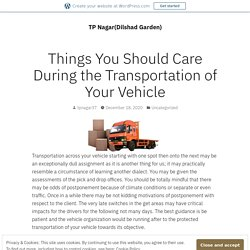 Things You Should Care During the Transportation of Your Vehicle