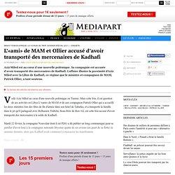 L'«ami» de MAM et Ollier accusé d'avoir transporté des mercenaires de Kadhafi