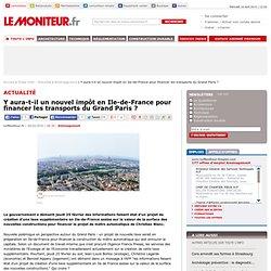 Y aura-t-il un nouvel impôt en Ile-de-France pour financer les t