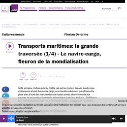 Transports maritimes: la grande traversée (1/4) - Le navire-cargo, fleuron de la mondialisation