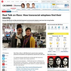 Real Talk on Race: How transracial adoptees find their identity - Montreal