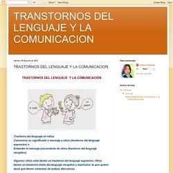 TRANSTORNOS DEL LENGUAJE Y LA COMUNICACION: TRASTORNOS DEL LENGUAJE Y LA COMUNICACION