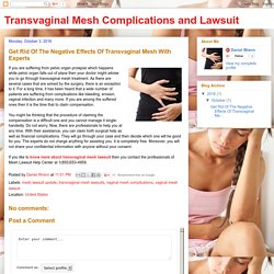 Transvaginal Mesh Complications and Lawsuit: Get Rid Of The Negative Effects Of Transvaginal Mesh With Experts