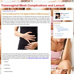 Transvaginal Mesh Complications and Lawsuit: Are You Suffering From The Negative Effects Of Mesh Surgery?