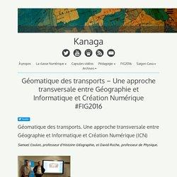 Géomatique des transports – Une approche transversale entre Géographie et Informatique et Création Numérique #FIG2016 – Kanaga
