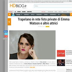 Trapelano in rete foto private di Emma Watson e altre attrici - HDblog.it