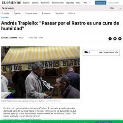 """Andrés Trapiello: """"Pasear por el Rastro es una cura de humildad"""""""