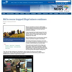 Bid to rescue trapped illegal miners continues:Monday 17 February 2014