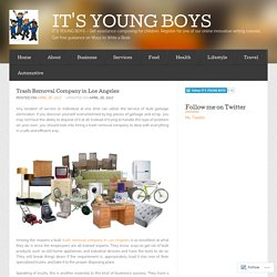 Trash Removal Company in Los Angeles « IT'S YOUNG BOYS