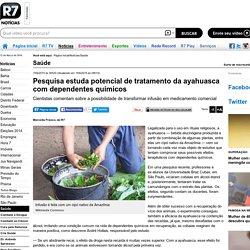 Pesquisa estuda potencial de tratamento da ayahuasca com dependentes químicos - Notícias - R7 Saúde