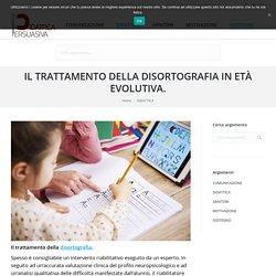 IL TRATTAMENTO DELLA DISORTOGRAFIA IN ETÀ EVOLUTIVA.