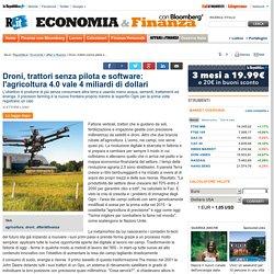 Droni, trattori senza pilota e software: l'agricoltura 4.0 vale 4 miliardi di dollari