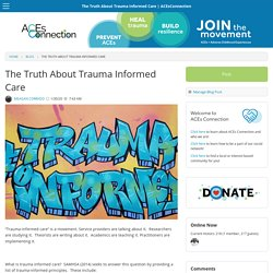 The Truth About Trauma Informed Care