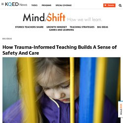 How Trauma-Informed Teaching Builds A Sense of Safety And Care