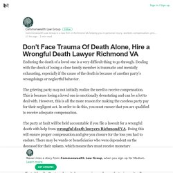 Don't Face Trauma Of Death Alone, Hire a Wrongful Death Lawyer Richmond VA