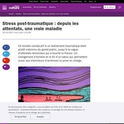 Stress post-traumatique : depuis les attentats, une vraie maladie