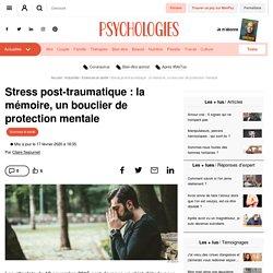 Stress post-traumatique : la mémoire, un bouclier de protection mentale