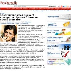 Les traumatismes peuvent changer la réponse future au stress ordinaire