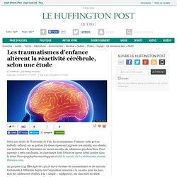 Les traumatismes d'enfance altèrent la réactivité cérébrale, selon une étude