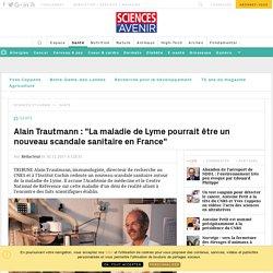 """Alain Trautmann : """"La maladie de Lyme pourrait être un nouveau scandale sanitaire en France."""""""