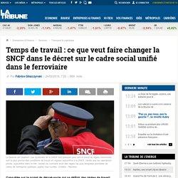 Temps de travail : ce que veut faire changer la SNCF dans le décret sur le cadre social unifié dans le ferroviaire