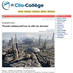 Travail collaboratif sur la ville ... - Clio-Collège