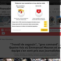 """""""Travail de sagouin"""", """"gros connard""""... Quatre fois où Emmanuel Macron et son équipe s'en sont pris aux journalistes"""