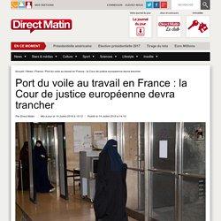 Port du voile au travail en France : la Cour de justice européenne devra trancher
