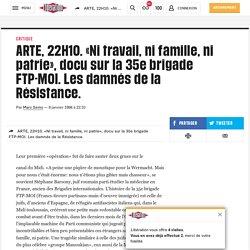 ARTE, 22H10. «Ni travail, ni famille, ni patrie», docu sur la 35e brigade FTP-MOI. Les damnés de la Résistance.