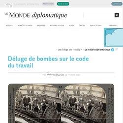 Déluge de bombes sur le code du travail, par Martine Bulard (Le Monde diplomatique, 19 février 2016)