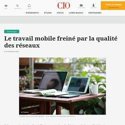 Le travail mobile freiné par la qualité des réseaux