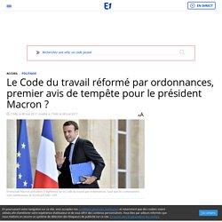Le Code du travail réformé par ordonnances, premier avis de tempête pour le président Macron ?