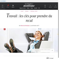 Travail : les clés pour prendre du recul - Madame Figaro