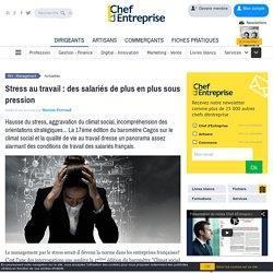 Stress au travail : des salariés de plus en plus sous pression