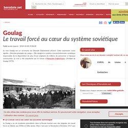 Goulag - Le travail forcé au cœur du système soviétique