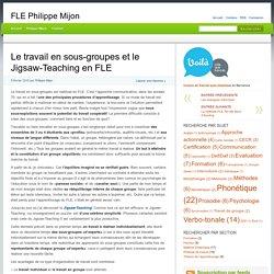 Le travail en sous-groupes et le Jigsaw-Teaching en FLE » FLE Philippe Mijon