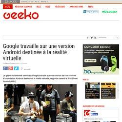 Google travaille sur une version Android destinée à la réalité virtuelle