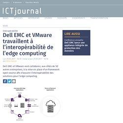Dell EMC et VMware travaillent à l'interopérabilité de l'edge computing