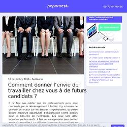 Comment donner l'envie de travailler chez vous à de futurs candidats ? - papernest - Le Blog