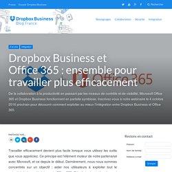 Dropbox Business et Office365: ensemble pour travailler plus efficacement