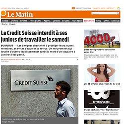 Burnout: Le Credit Suisse interdit à ses juniors de travailler le samedi - Économie: Entreprises