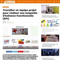 Travailler en équipe projet pour réaliser une maquette d'éolienne fonctionnelle (EPI) – Ludovia Magazine