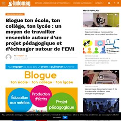 Blogue ton école, ton collège, ton lycée : un moyen de travailler ensemble autour d'un projet pédagogique et d'échanger autour de l'EMI – Ludovia Magazine