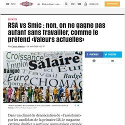 RSA vs Smic : non, on ne gagne pas autant sans travailler, comme le prétend «Valeurs actuelles»
