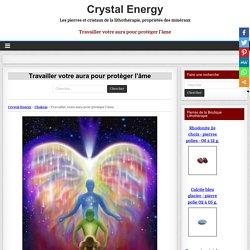 Travailler votre aura pour protèger l'âme – Crystal Energy